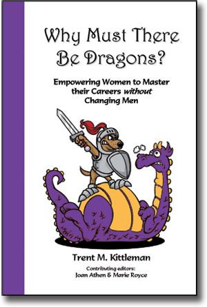 Why Must There Be Dragons? Empowering Women to Master their Careers Without Changing Men